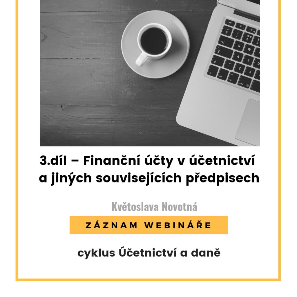 3. díl - Finanční účty – v účetnictví a jiných souvisejících předpisech - ZÁZNAM WEBINÁŘE
