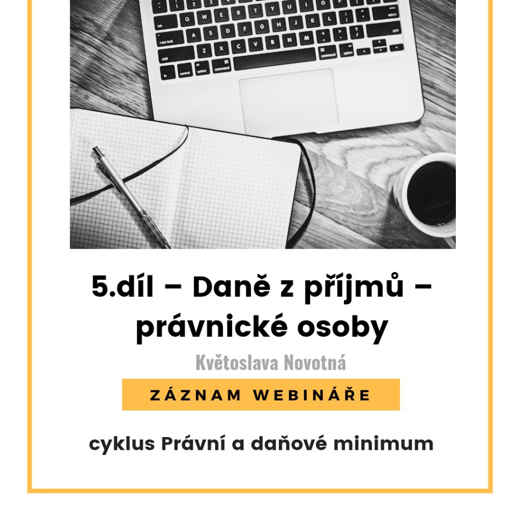 5.díl - Daně z příjmů – právnické osoby - ZÁZNAM WEBINÁŘE