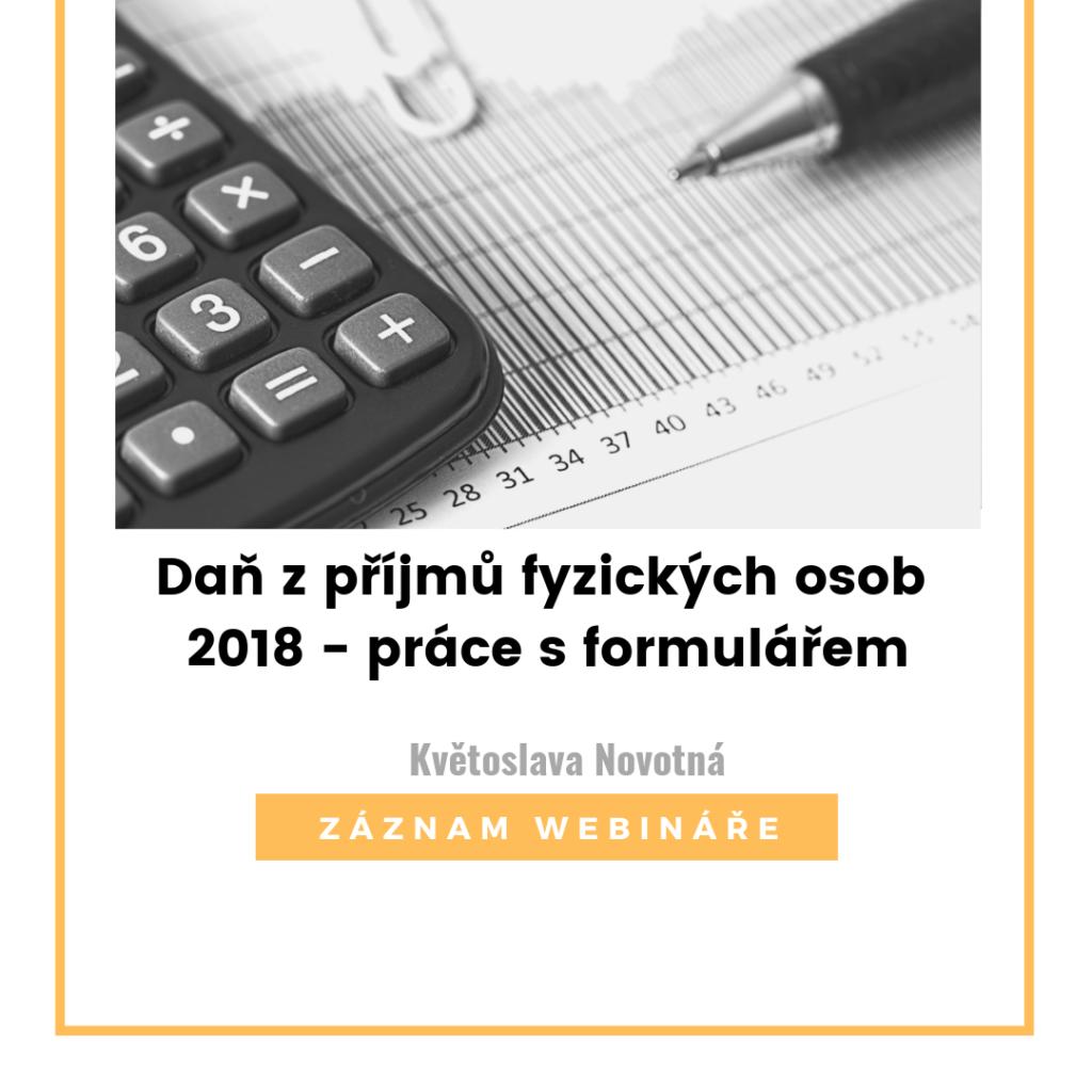 ZÁZNAM WEBINÁŘE - Daň z příjmů fyzických osob 2018 - práce s formulářem